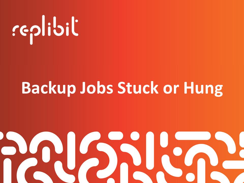 Replibit - Backup Jobs Stuck or Hung – Axcient